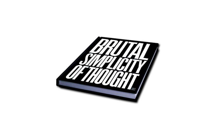 BRUTAL SIMPLICITY OF THOUGHT